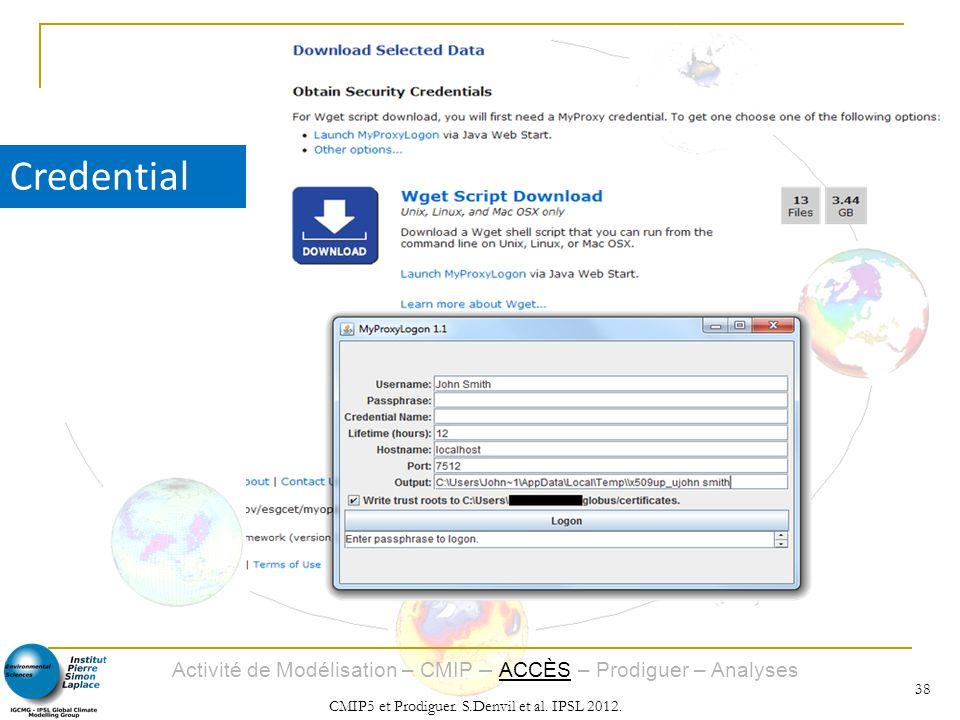 Activité de Modélisation – CMIP – ACCÈS – Prodiguer – Analyses CMIP5 et Prodiguer. S.Denvil et al. IPSL 2012. 38 Credential