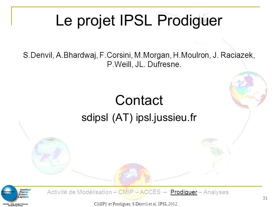 Activité de Modélisation – CMIP – ACCÈS – Prodiguer – Analyses CMIP5 et Prodiguer. S.Denvil et al. IPSL 2012. 51 Le projet IPSL Prodiguer S.Denvil, A.
