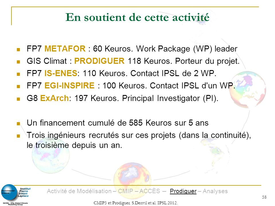 Activité de Modélisation – CMIP – ACCÈS – Prodiguer – Analyses CMIP5 et Prodiguer. S.Denvil et al. IPSL 2012. 58 En soutient de cette activité FP7 MET
