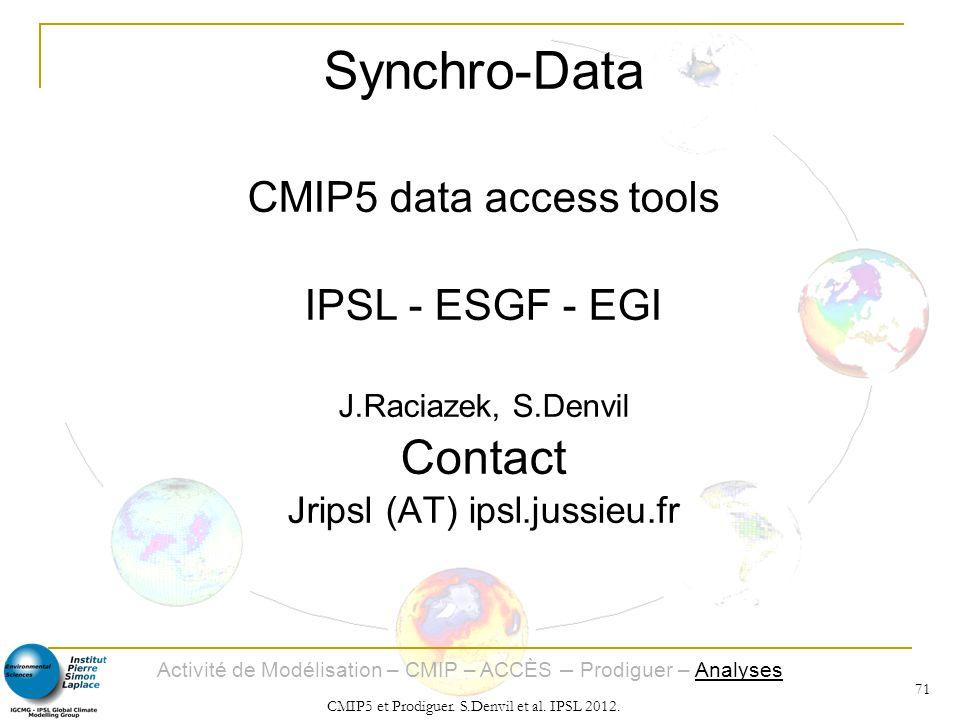 Activité de Modélisation – CMIP – ACCÈS – Prodiguer – Analyses CMIP5 et Prodiguer. S.Denvil et al. IPSL 2012. 71 Synchro-Data CMIP5 data access tools