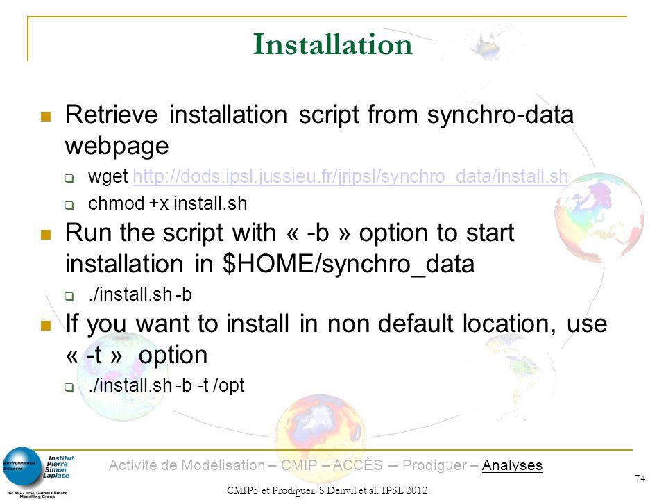 Activité de Modélisation – CMIP – ACCÈS – Prodiguer – Analyses CMIP5 et Prodiguer. S.Denvil et al. IPSL 2012. 74 Installation Retrieve installation sc