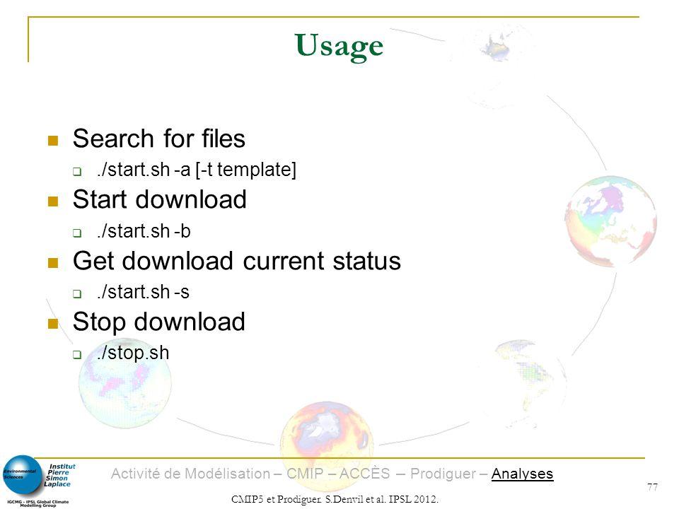 Activité de Modélisation – CMIP – ACCÈS – Prodiguer – Analyses CMIP5 et Prodiguer. S.Denvil et al. IPSL 2012. 77 Usage Search for files./start.sh -a [
