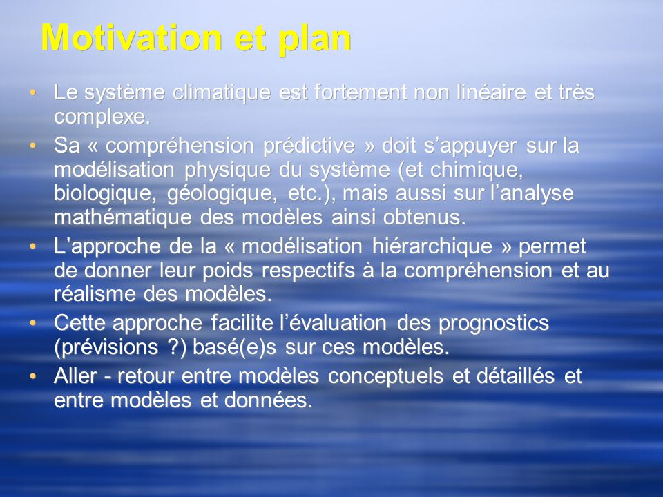 Motivation et plan Le système climatique est fortement non linéaire et très complexe.