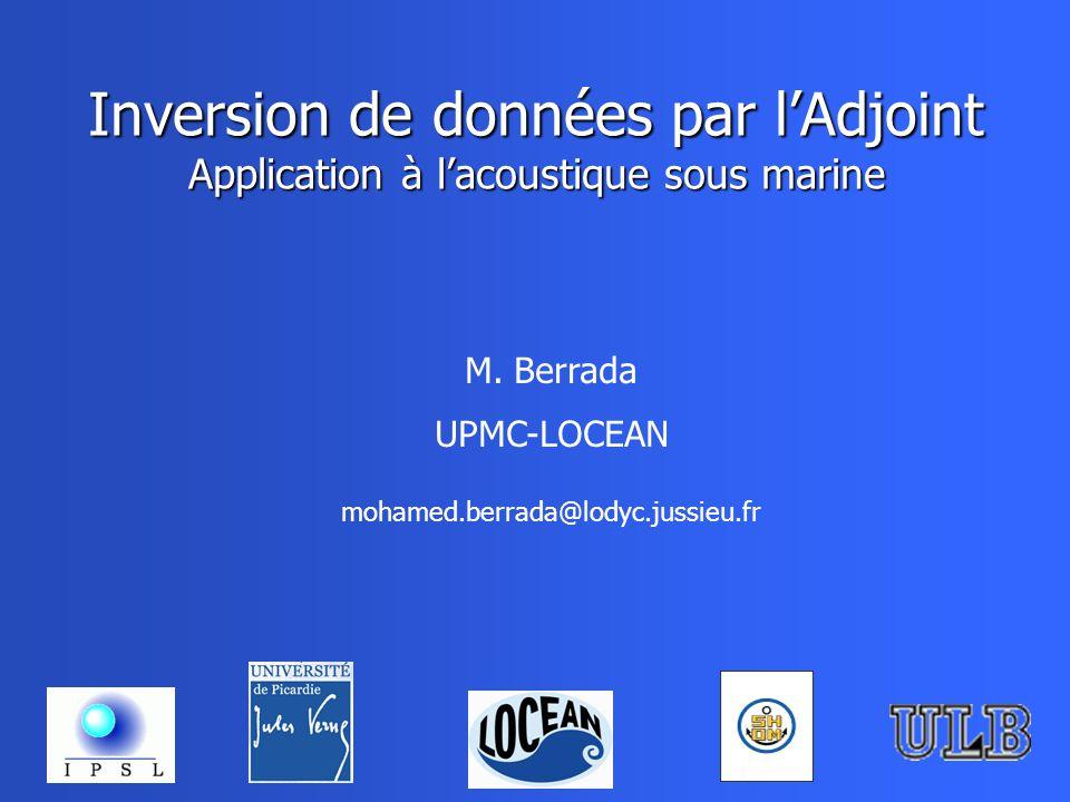 Inversion de données par lAdjoint Application à lacoustique sous marine M.