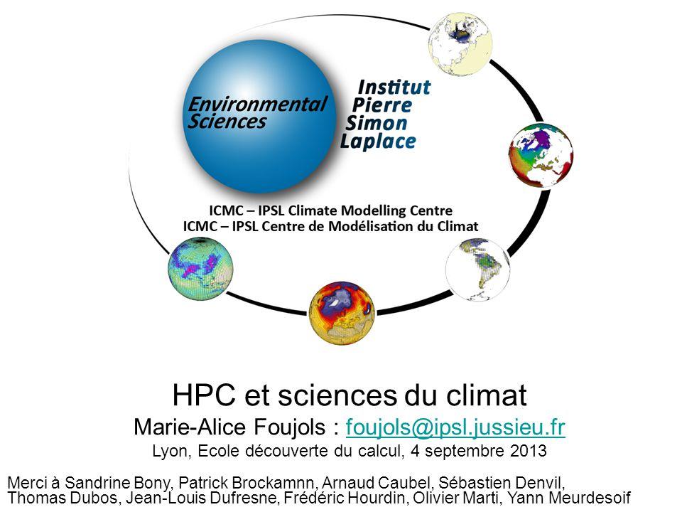 HPC et sciences du climat Marie-Alice Foujols : foujols@ipsl.jussieu.frfoujols@ipsl.jussieu.fr Lyon, Ecole découverte du calcul, 4 septembre 2013 Merc