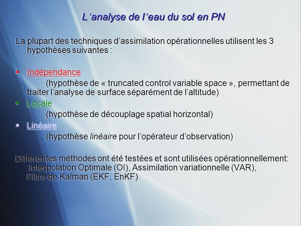 L analyse de l eau du sol en PN La plupart des techniques dassimilation opérationnelles utilisent les 3 hypothèses suivantes : Indépendance (hypothèse