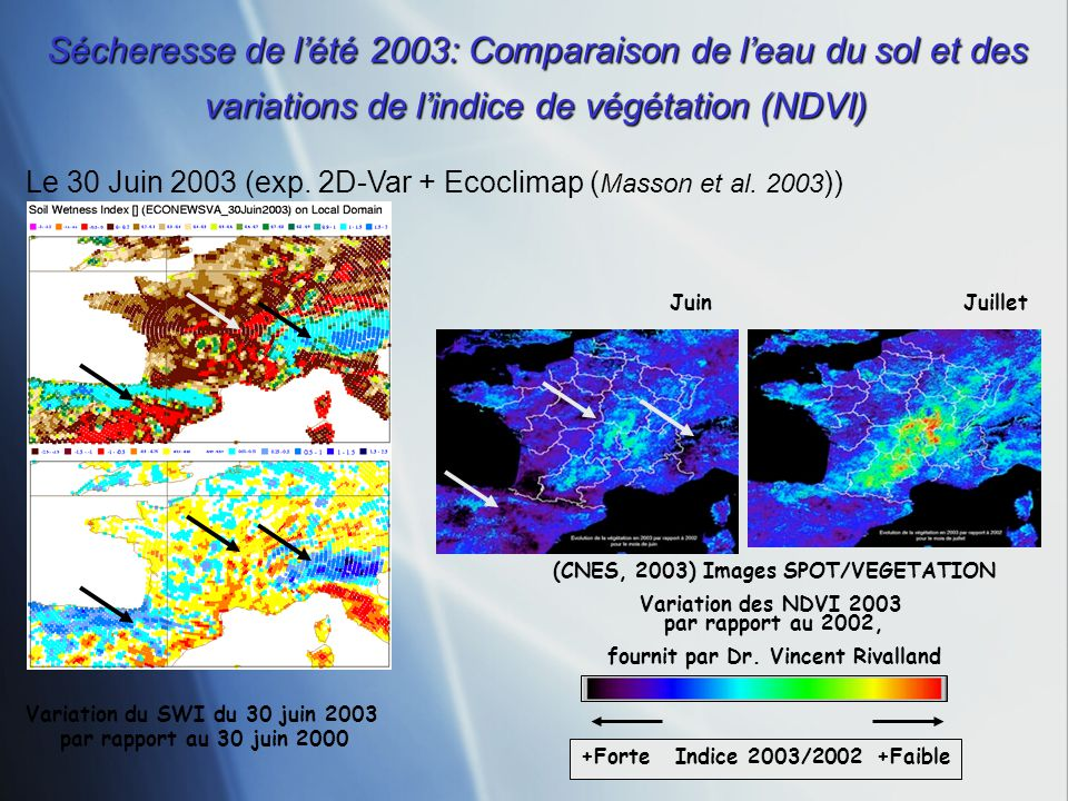 Sécheresse de lété 2003: Comparaison de leau du sol et des variations de lindice de végétation (NDVI) JuinJuillet (CNES, 2003) Images SPOT/VEGETATION