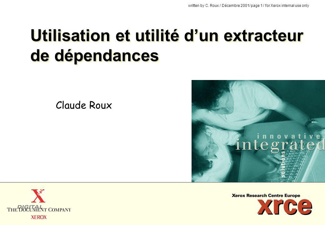 written by C. Roux / Décembre 2001/ page 1 / for Xerox internal use only Utilisation et utilité dun extracteur de dépendances Claude Roux