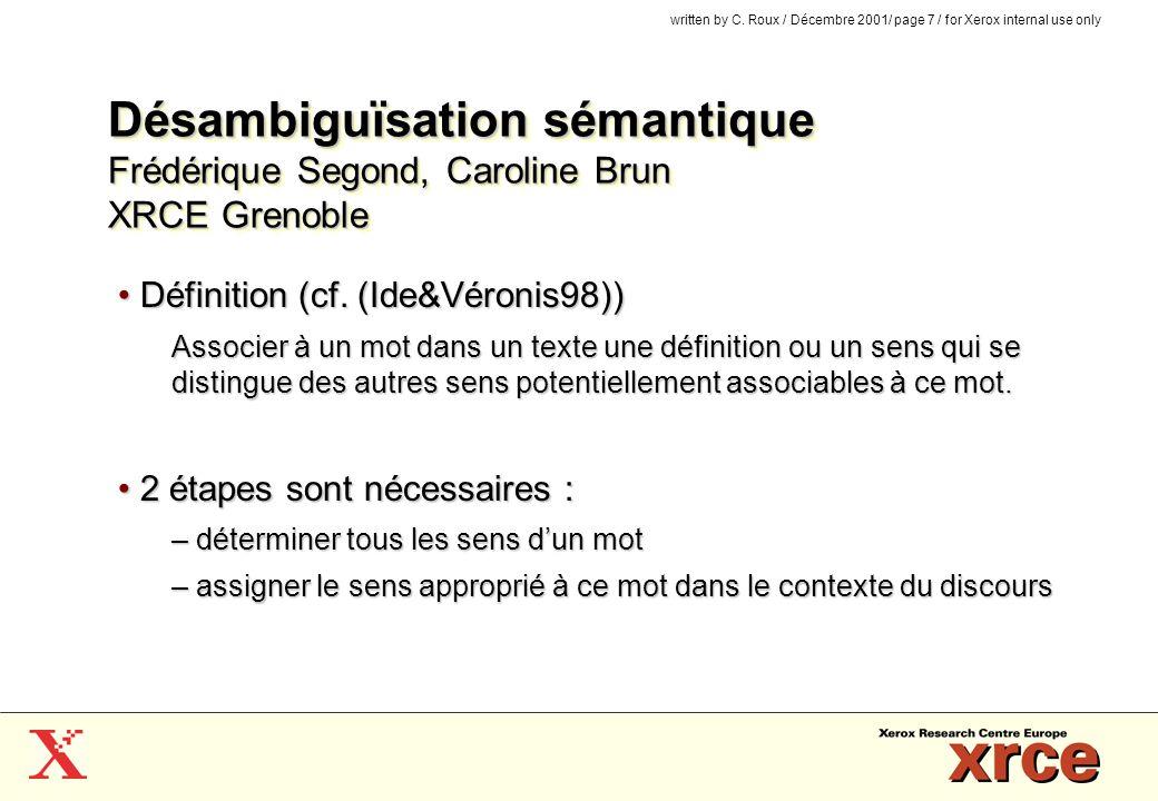 written by C. Roux / Décembre 2001/ page 7 / for Xerox internal use only Désambiguïsation sémantique Frédérique Segond, Caroline Brun XRCE Grenoble Dé