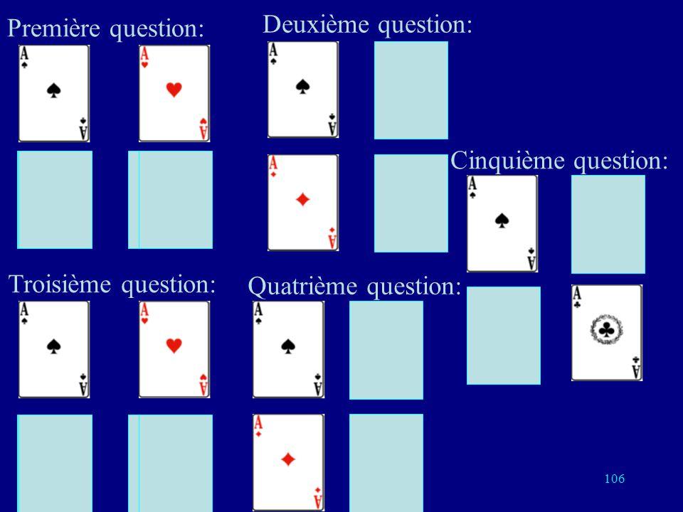 105 Avec 4 cartes Si je répète chacune des deux questions trois fois, il me faut 6 questions Meilleure solution: 5 questions suffisent On répète chacu