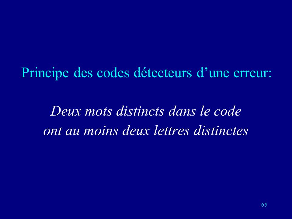 64 Détecter une erreur en envoyant deux fois le même message Envoyer chaque bit deux fois 2 mots dans le code sur un nombre total de 4=2 2 mots possib