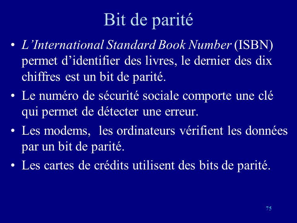 74 Bit de parité On introduit un bit supplémentaire qui est la somme Booléenne des précédents. Pour une réponse correcte la somme booléenne des bits e