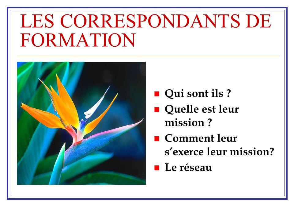 LES CORRESPONDANTS DE FORMATION QUI SONT ILS .
