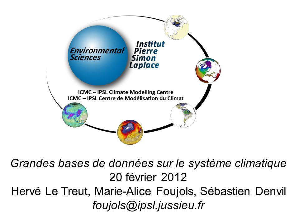 Grandes bases de données sur le système climatique 20 février 2012 Hervé Le Treut, Marie-Alice Foujols, Sébastien Denvil foujols@ipsl.jussieu.fr