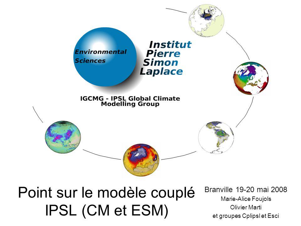 Point sur le modèle couplé IPSL (CM et ESM) Branville 19-20 mai 2008 Marie-Alice Foujols Olivier Marti et groupes Cplipsl et Esci