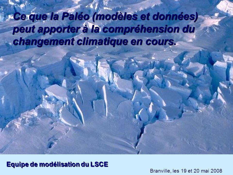 Ce que la Paléo (modèles et données) peut apporter à la compréhension du changement climatique en cours. Branville, les 19 et 20 mai 2008 Equipe de mo