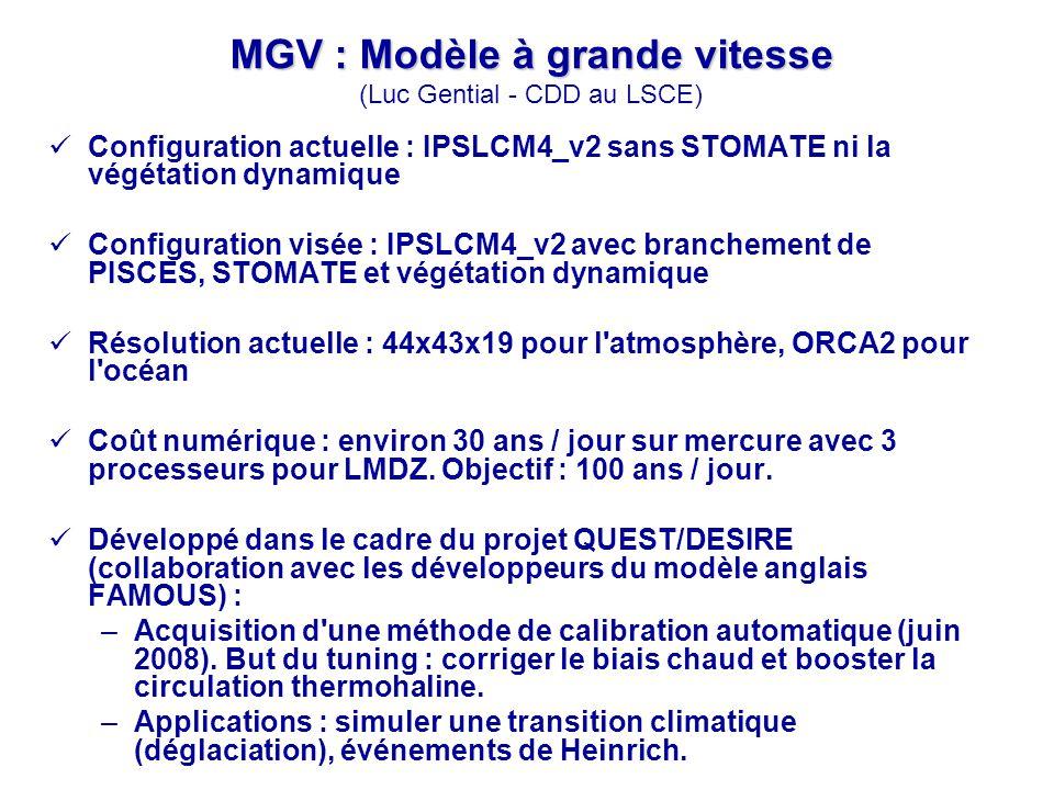 MGV : Modèle à grande vitesse MGV : Modèle à grande vitesse (Luc Gential - CDD au LSCE) Configuration actuelle : IPSLCM4_v2 sans STOMATE ni la végétat