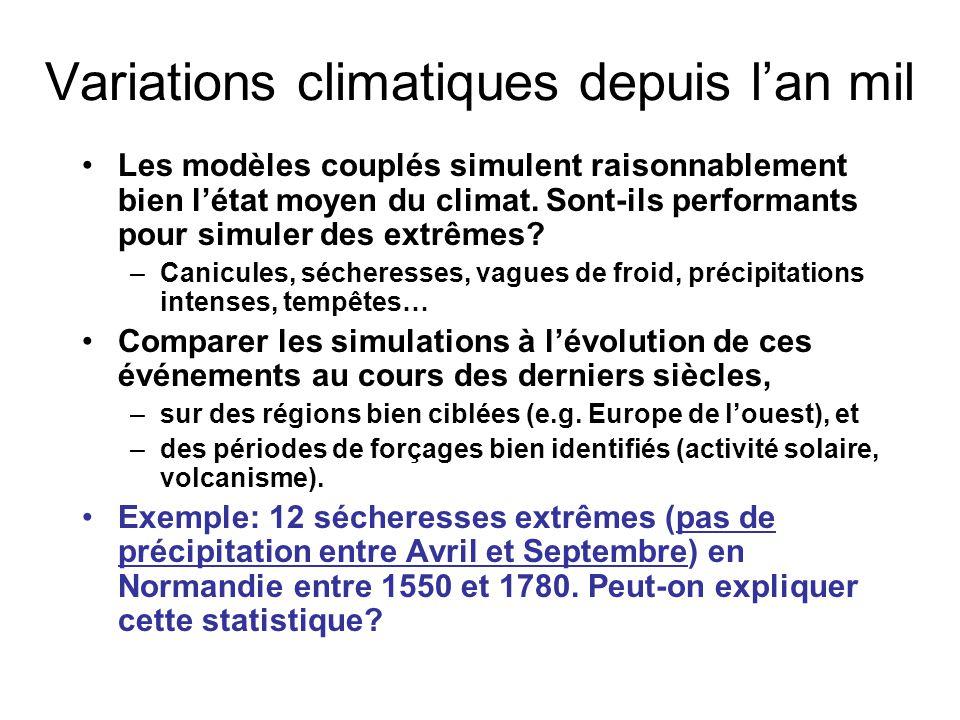 Enjeu: mieux comprendre les facteurs responsables des variations climatiques des 1000 dernières années (projet ANR ESCARSEL) Difficultés: –Incertitudes sur les forçages, difficulté dimplémentation –variabilité interne vs variabilité forcée Le climat du Dernier Millénaire