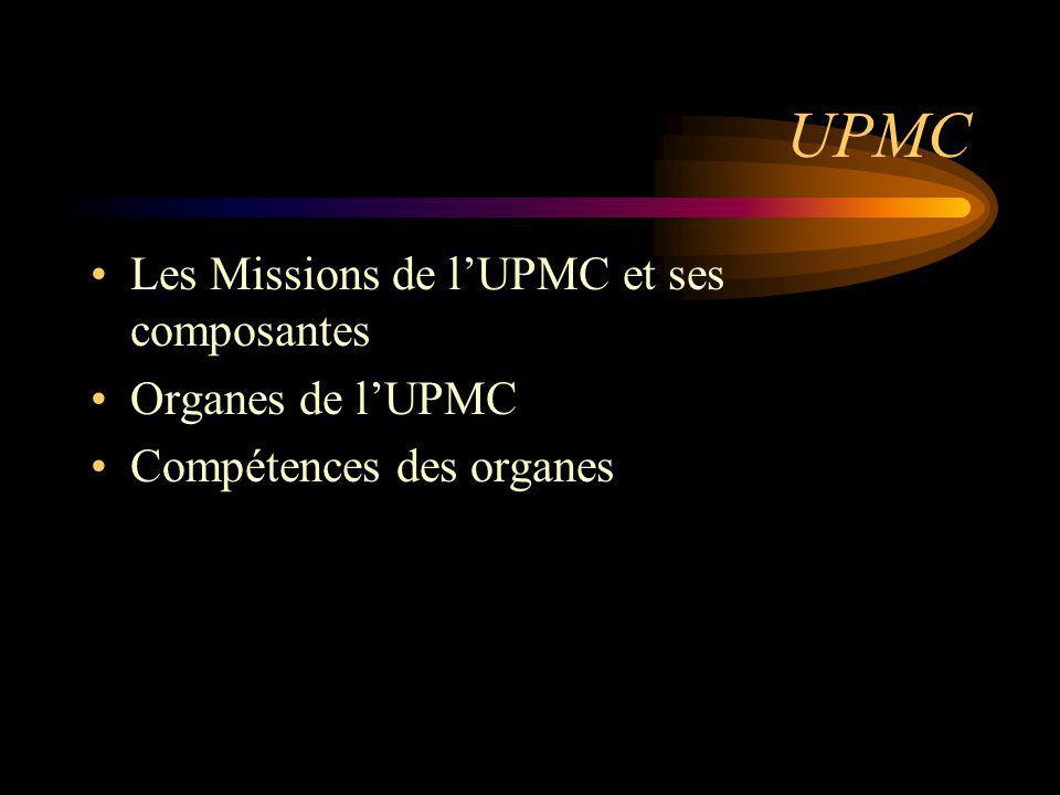 UPMC Les Missions de lUPMC et ses composantes Organes de lUPMC Compétences des organes