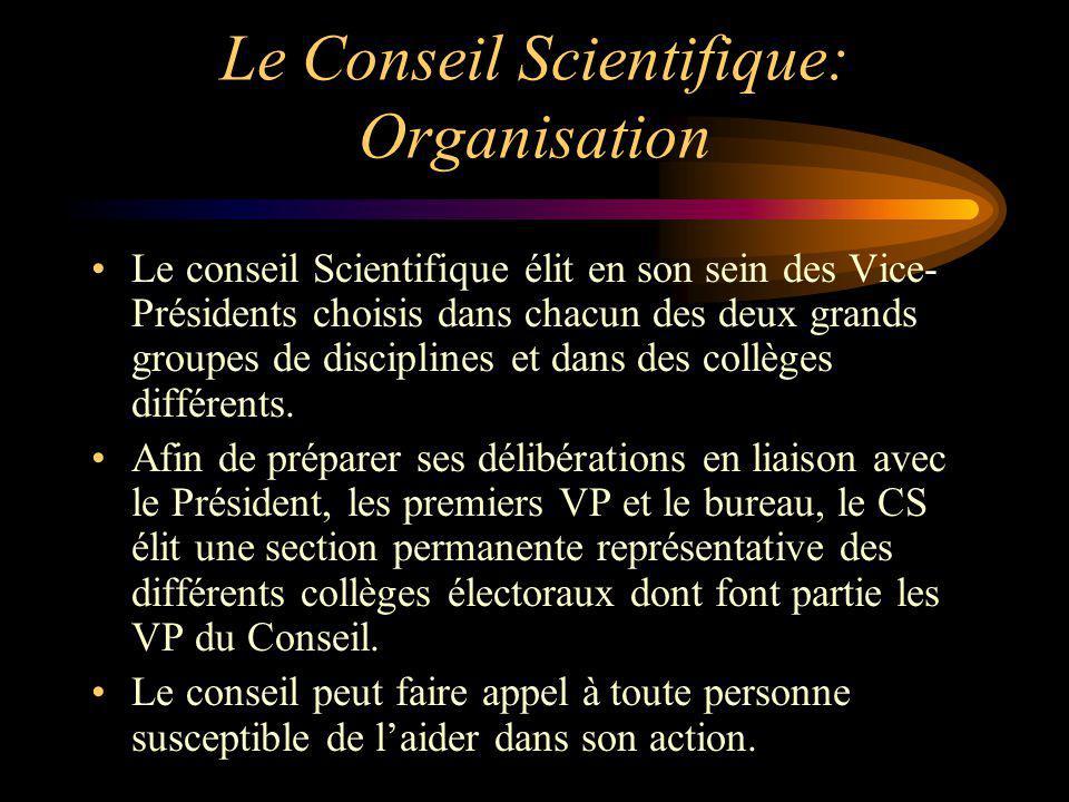 Le Conseil Scientifique: Organisation Le conseil Scientifique élit en son sein des Vice- Présidents choisis dans chacun des deux grands groupes de dis
