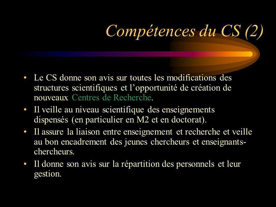 Compétences du CS (2) Le CS donne son avis sur toutes les modifications des structures scientifiques et lopportunité de création de nouveaux Centres d