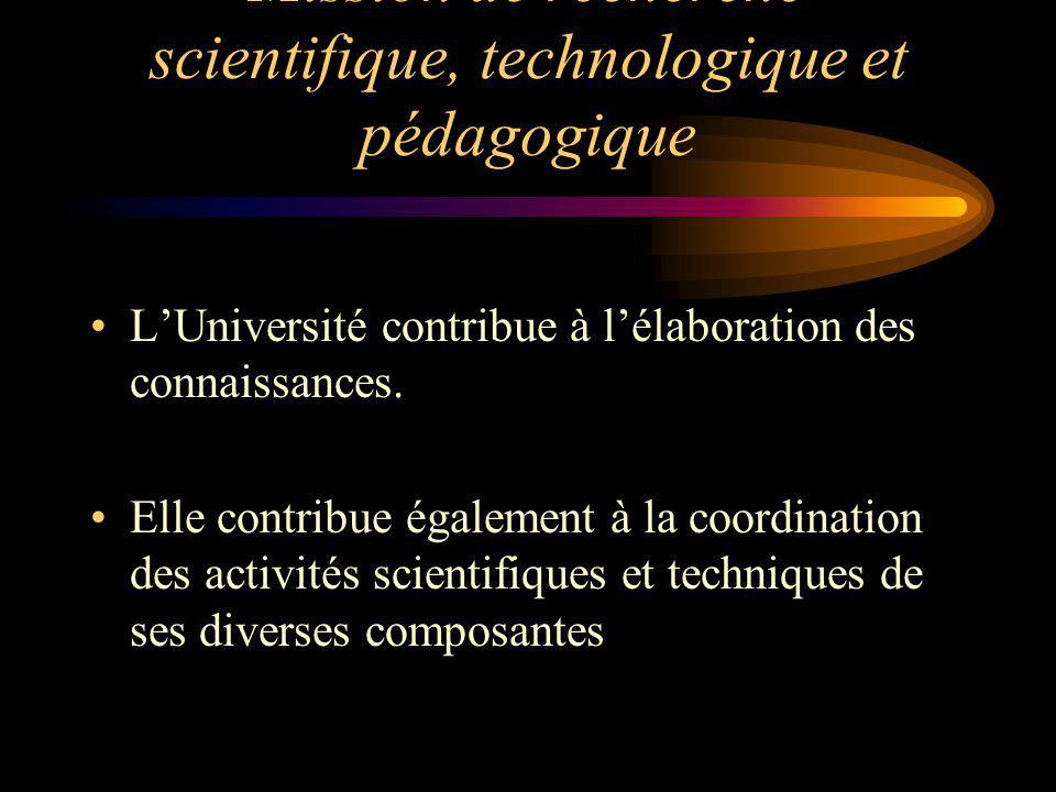 Mission de recherche scientifique, technologique et pédagogique LUniversité contribue à lélaboration des connaissances. Elle contribue également à la