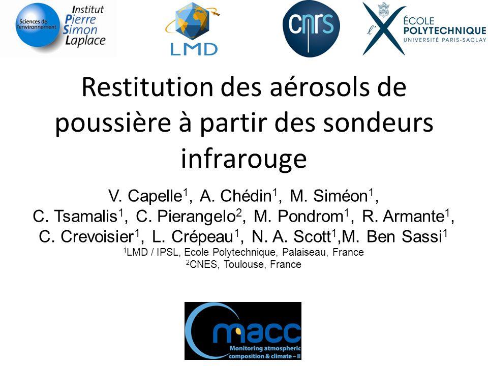 Restitution des aérosols de poussière à partir des sondeurs infrarouge V. Capelle 1, A. Chédin 1, M. Siméon 1, C. Tsamalis 1, C. Pierangelo 2, M. Pond