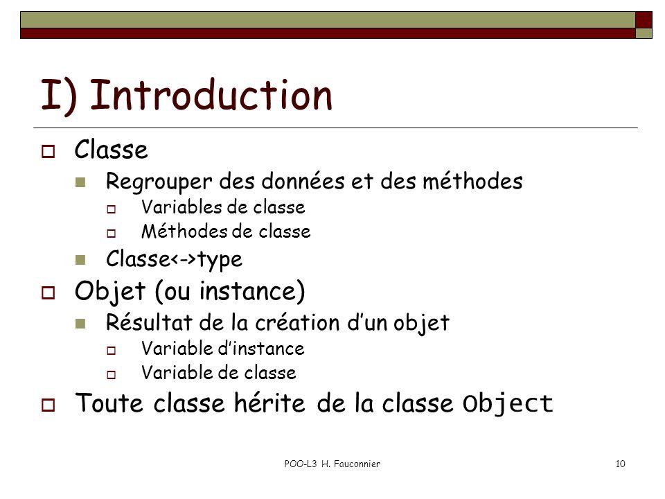 POO-L3 H. Fauconnier10 I) Introduction Classe Regrouper des données et des méthodes Variables de classe Méthodes de classe Classe type Objet (ou insta