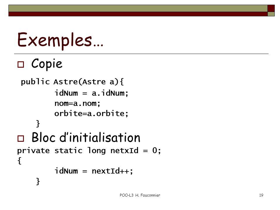 POO-L3 H. Fauconnier19 Exemples… Copie public Astre(Astre a){ idNum = a.idNum; nom=a.nom; orbite=a.orbite; } Bloc dinitialisation private static long