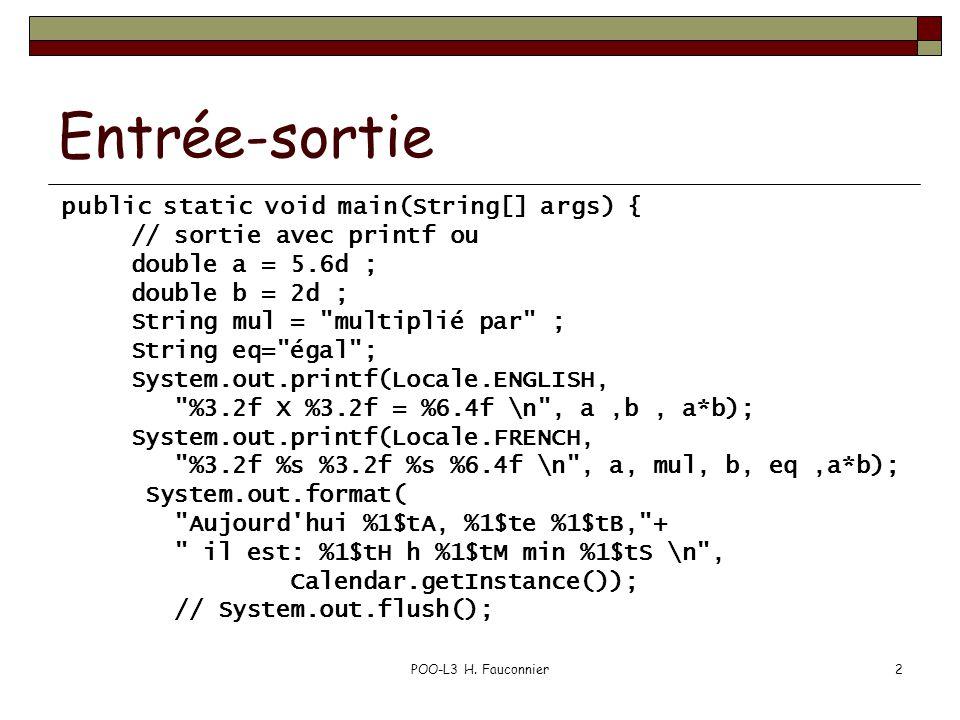 POO-L3 H. Fauconnier2 Entrée-sortie public static void main(String[] args) { // sortie avec printf ou double a = 5.6d ; double b = 2d ; String mul =