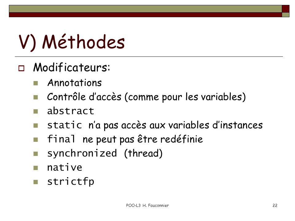 POO-L3 H. Fauconnier22 V) Méthodes Modificateurs: Annotations Contrôle daccès (comme pour les variables) abstract static na pas accès aux variables di