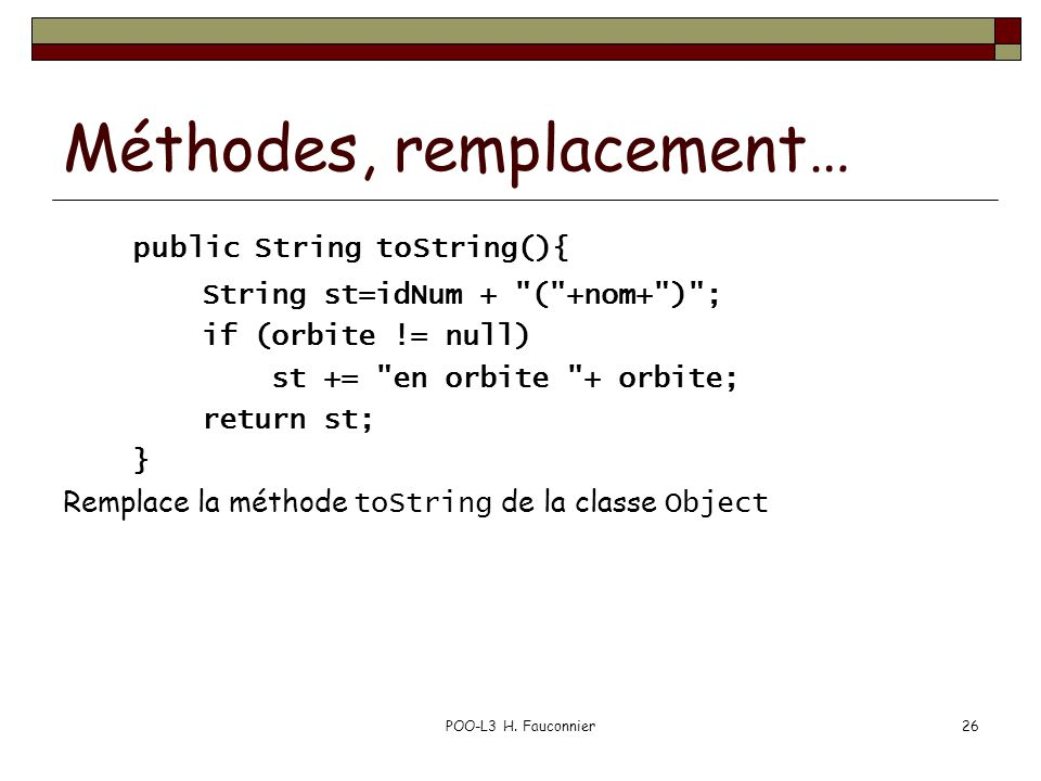 POO-L3 H. Fauconnier26 Méthodes, remplacement… public String toString(){ String st=idNum +