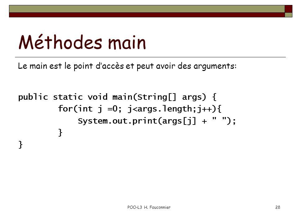 POO-L3 H. Fauconnier28 Méthodes main Le main est le point daccès et peut avoir des arguments: public static void main(String[] args) { for(int j =0; j