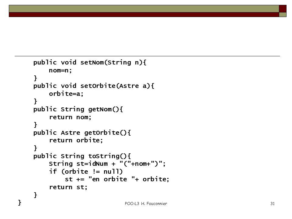 POO-L3 H. Fauconnier31 public void setNom(String n){ nom=n; } public void setOrbite(Astre a){ orbite=a; } public String getNom(){ return nom; } public