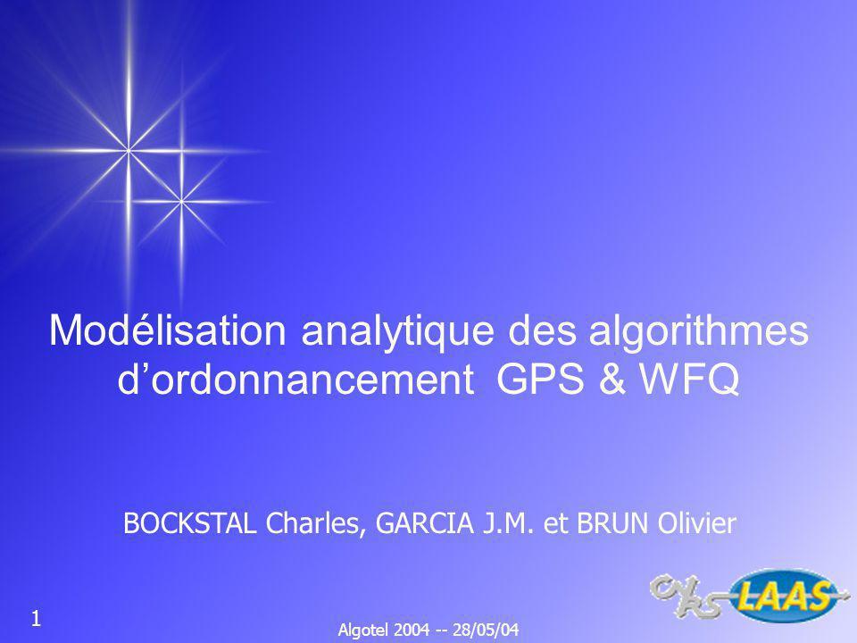 1 Algotel 2004 -- 28/05/04 Modélisation analytique des algorithmes dordonnancement GPS & WFQ BOCKSTAL Charles, GARCIA J.M.