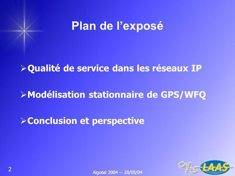 Algotel 2004 -- 28/05/04 2 Plan de lexposé Qualité de service dans les réseaux IP Modélisation stationnaire de GPS/WFQ Conclusion et perspective