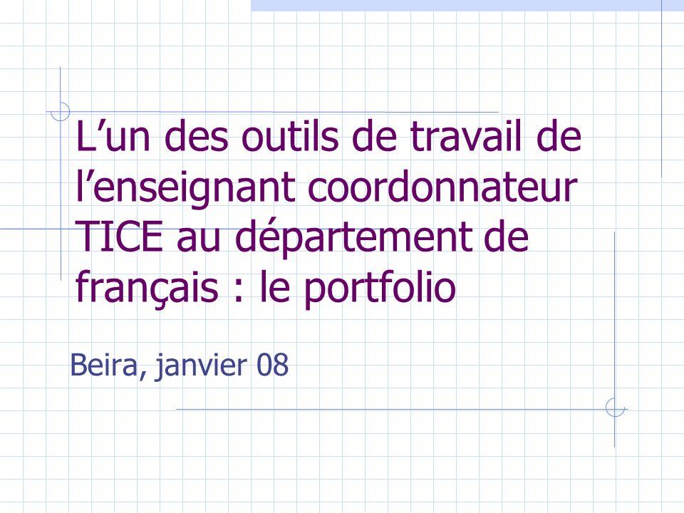 Lun des outils de travail de lenseignant coordonnateur TICE au département de français : le portfolio Beira, janvier 08
