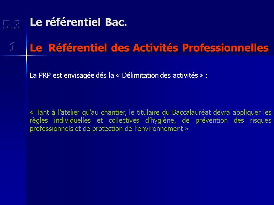 Le référentiel Bac. Le Référentiel des Activités Professionnelles La PRP est envisagée dés la « Délimitation des activités » : « Tant à latelier quau