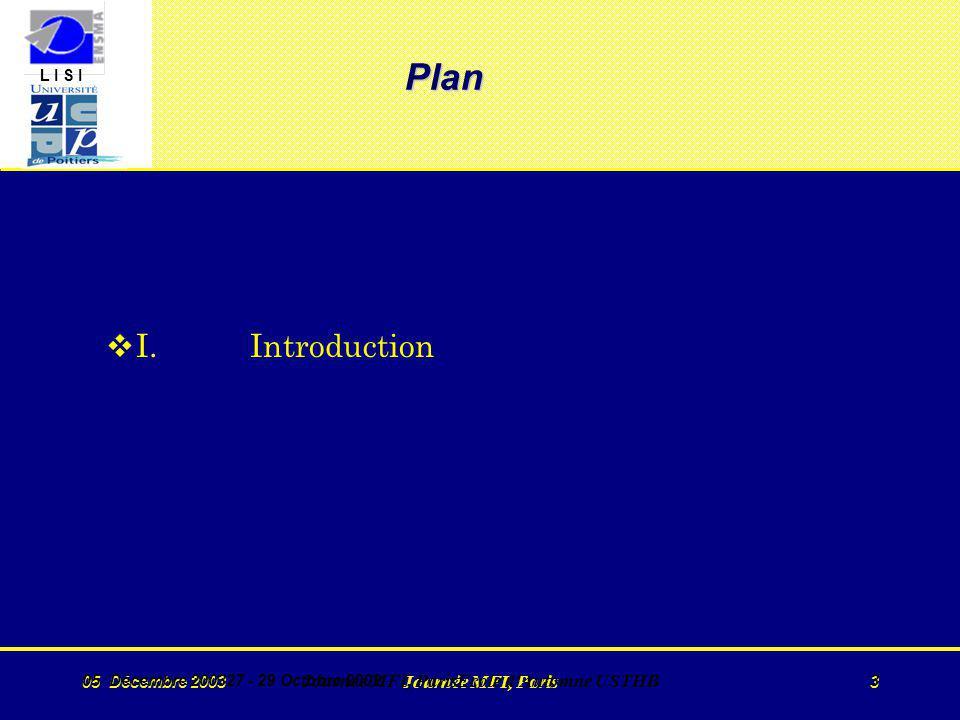 L I S I 05 Décembre 2003 Journée MFI, Paris 3 05 Décembre 200327 - 29 Octobre 2002 Journée MFI, ParisEcole d Automne USTHB 3 Plan vI.