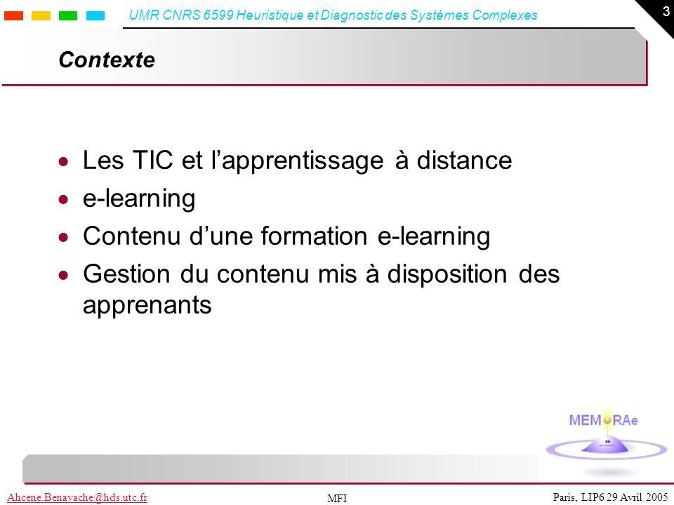 3 Paris, LIP6 29 Avril 2005Ahcene.Benayache@hds.utc.fr UMR CNRS 6599 Heuristique et Diagnostic des Systèmes Complexes MFI Contexte Les TIC et lapprent