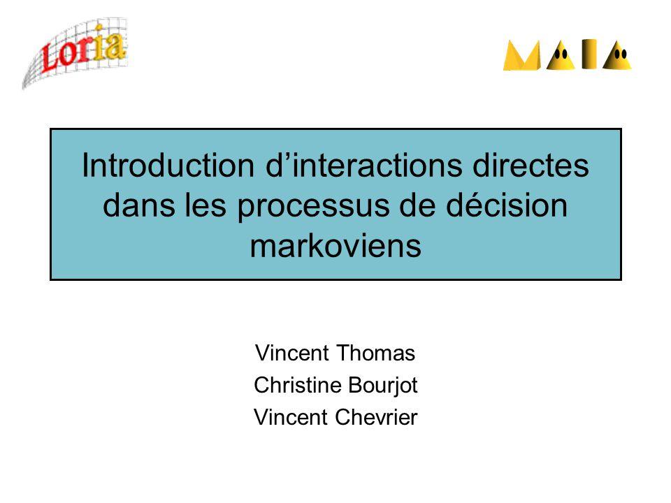 Introduction dinteractions directes dans les processus de décision markoviens Vincent Thomas Christine Bourjot Vincent Chevrier