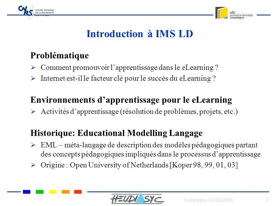 Compiègne-07/05/2004 3 Introduction à IMS LD Problématique Comment promouvoir lapprentissage dans le eLearning ? Internet est-il le facteur clé pour l