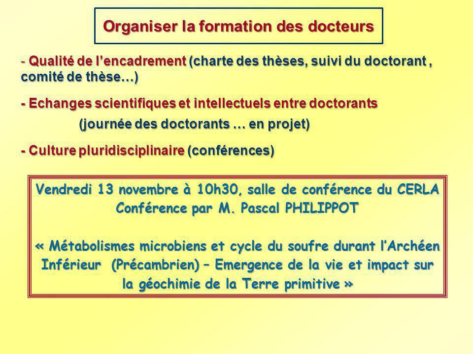 Organiser la formation des docteurs - Qualité de lencadrement (charte des thèses, suivi du doctorant, comité de thèse…) - Echanges scientifiques et in