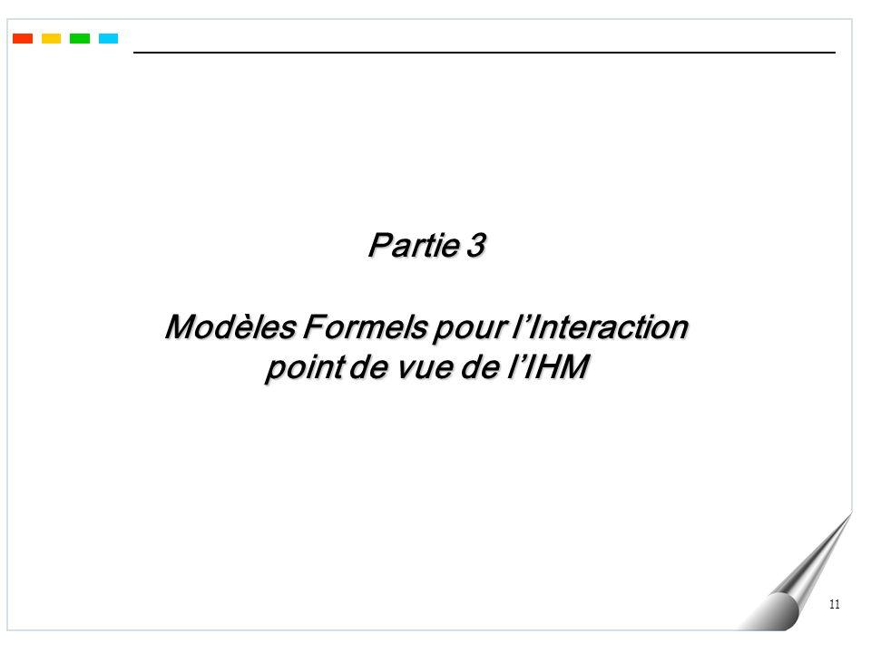 11 Partie 3 Modèles Formels pour lInteraction point de vue de lIHM