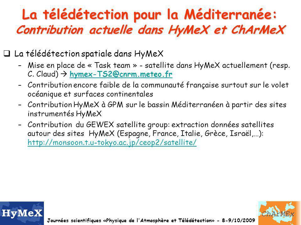 Journées scientifiques «Physique de l Atmosphère et Télédétection» - 8-9/10/2009 La télédétection pour la Méditerranée: Contribution actuelle dans HyMeX et ChArMeX La télédétection spatiale dans HyMeX –Mise en place de « Task team » - satellite dans HyMeX actuellement (resp.