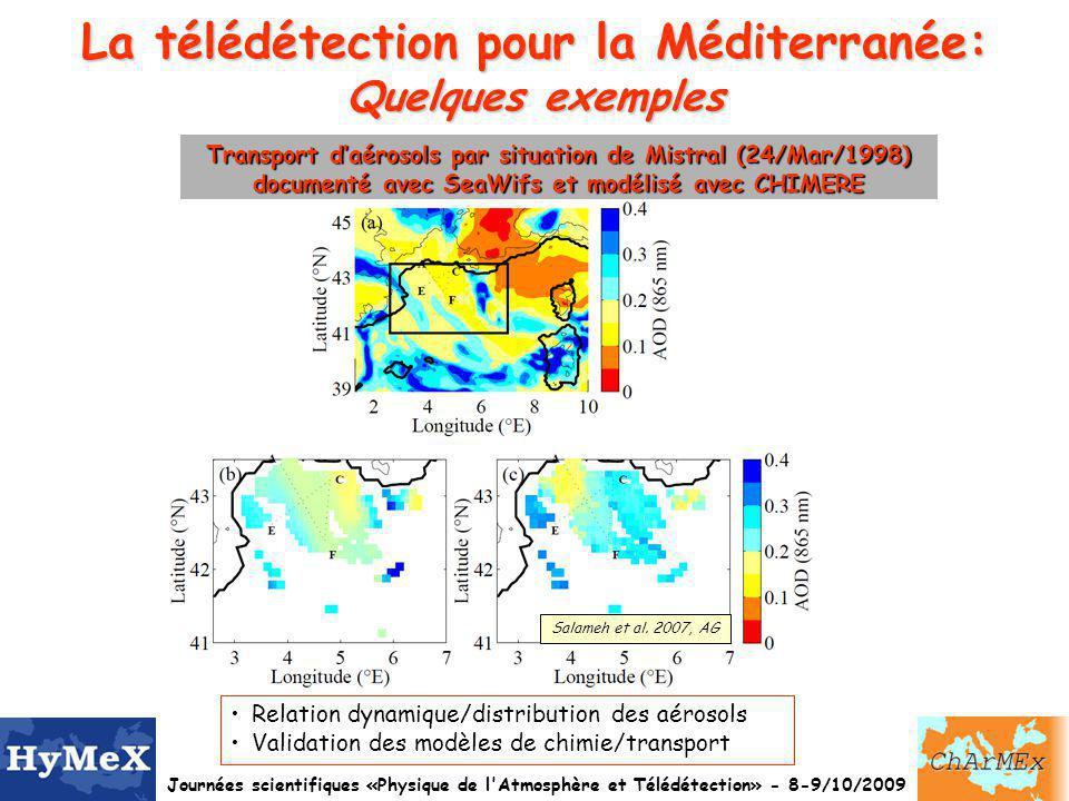Journées scientifiques «Physique de l Atmosphère et Télédétection» - 8-9/10/2009 La télédétection pour la Méditerranée: Quelques exemples Couverture nuageuse sur le bassin Méditerranéen avec CALIOP et modélisée avec WRF Courtesy to Bastin, Chepfer, Chiriaco Longitude (°E) – Latitude ~30°N Longitude (°E) – Latitude ~40°N Evaluation des modèles météorologiques pour la représentation de la distribution verticale des nuages Impact radiatif des nuages