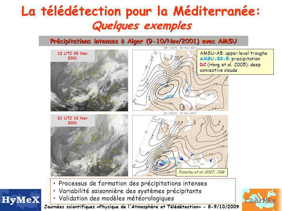 Journées scientifiques «Physique de l Atmosphère et Télédétection» - 8-9/10/2009 La télédétection pour la Méditerranée: Le contexte HyMeX et ChArMeX HyMeX : http://www.hymex.org/ 1.Bilan deau de la mer Méditerranée 2.Cycle hydrologique continental Variabilité des différentes composantes du cycle de leau dans un contexte de changement climatique; Impact sur les ressources en eau 3.Précipitations intenses et crues 4.Echanges extrèmes air/mer Ingrédients et interactions produisant des événements extrêmes; Evolution dans un contexte de changement global 5.Vulnérabilité et adaptation Réduction de lmpact des événements extrêmes et du changement climatique ChArMeX: http://charmex.lsce.ipsl.fr/ 1.Etat présent de lenvironnement atmosphérique Méditerranéen Sources et bilans daérosols et précurseurs despèces secondaires Processus dynamiques et chimiques Déposition atmosphérique 2.Impact des aérosols et des gazs sur la qualité de lair, sur le bilan radiatif régional et sur les écosystèmes 3.