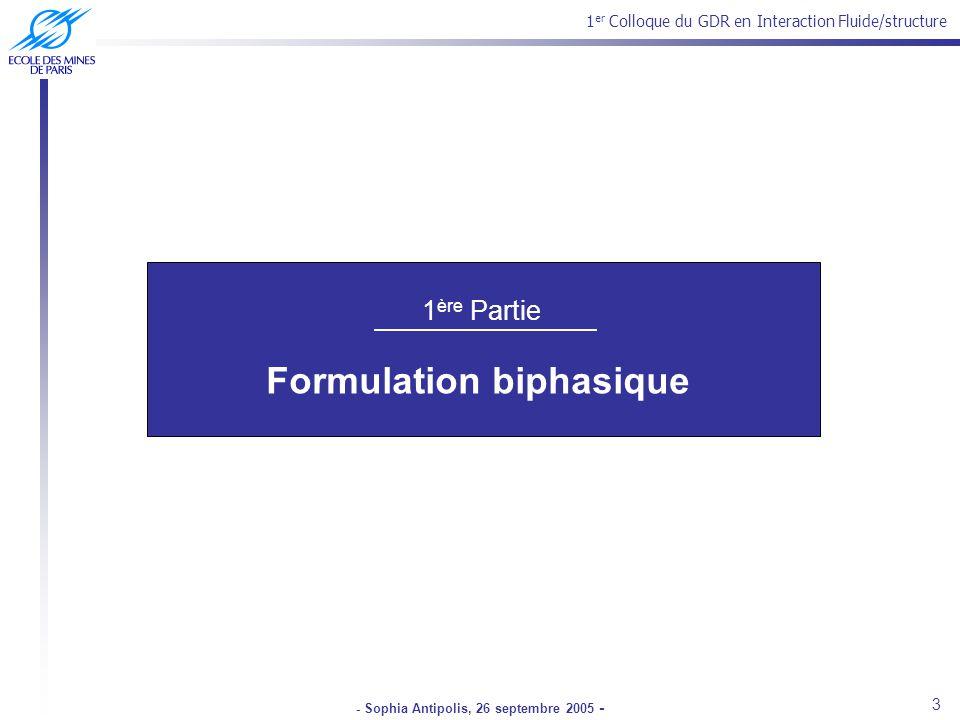 1 er Colloque du GDR en Interaction Fluide/structure - Sophia Antipolis, 26 septembre 2005 - 1 ère Partie Formulation biphasique 3