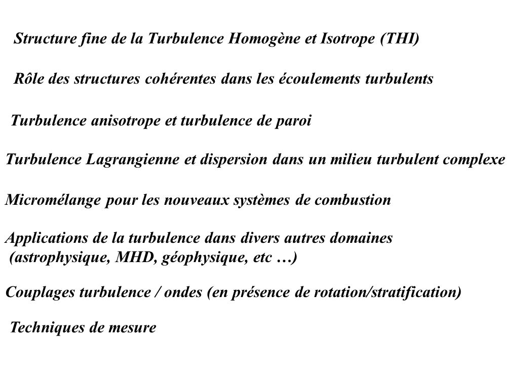 CEA - Grenoble CEA - Saclay CEMAGREF - Rennes CORIA - Rouen CRTBT - Grenoble Ecole Centrale - Lille Ecole Centrale - Lyon Ecole des Mines - Paris Ecole de Ponts - Paris ENS - Lyon ENS - Paris ENSICA - Toulouse ENSTA - Paris ESPCI - Paris FAST - Orsay IMF - Toulouse INLN - Nice IRPHE - Marseille Labo.