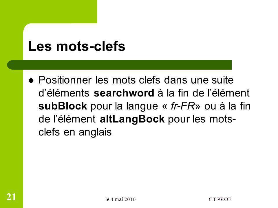 Les mots-clefs Positionner les mots clefs dans une suite déléments searchword à la fin de lélément subBlock pour la langue « fr-FR» ou à la fin de lél